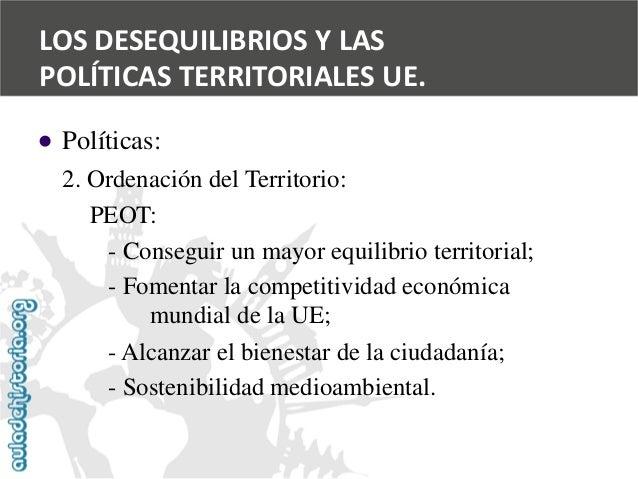   Políticas:  2. Ordenación del Territorio:  PEOT:  -Conseguir un mayor equilibrio territorial;  -Fomentar la competitivi...