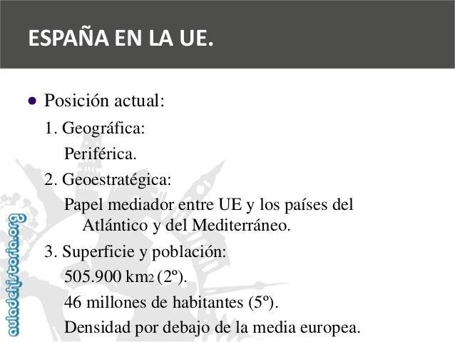   Posición actual:  1. Geográfica:  Periférica.  2. Geoestratégica:  Papel mediador entre UE y los países del  Atlántico ...