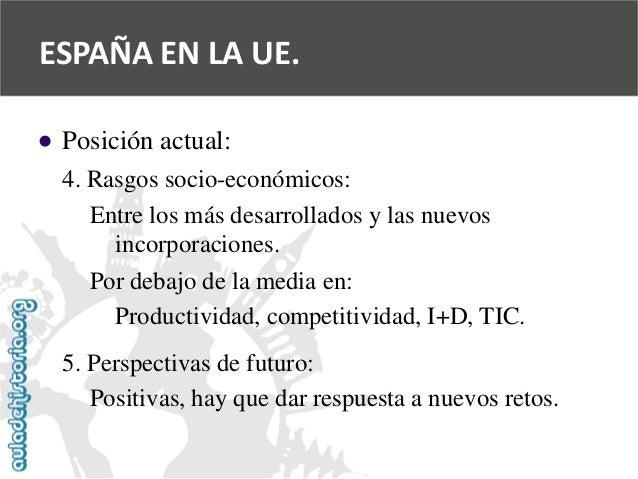   Posición actual:  4. Rasgos socio-económicos:  Entre los más desarrollados y las nuevos  incorporaciones.  Por debajo d...