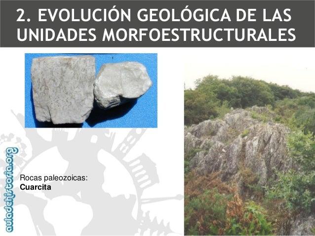 Rocas paleozoicas: Granito2. EVOLUCIÓN GEOLÓGICA DE LAS UNIDADES MORFOESTRUCTURALES