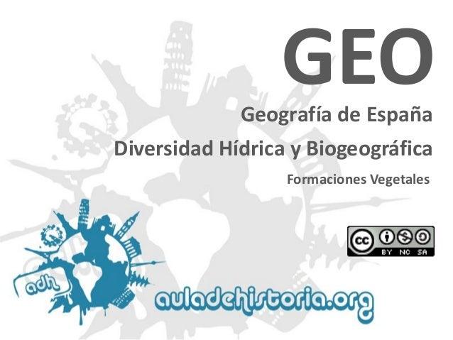 Geografía de España  Formaciones Vegetales  GEODiversidad Hídrica y Biogeográfica