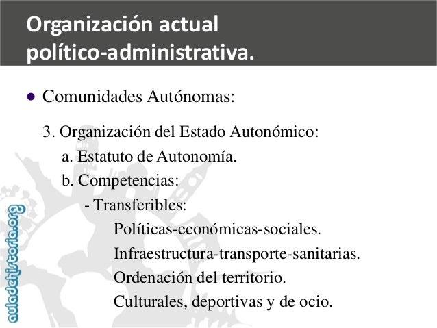   Comunidades Autónomas:  3. Organización del Estado Autonómico:  a. Estatuto de Autonomía.  b. Competencias:  -Transferi...