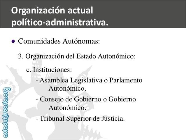   Comunidades Autónomas:  3. Organización del Estado Autonómico:  c. Instituciones:  -Asamblea Legislativa o Parlamento  ...
