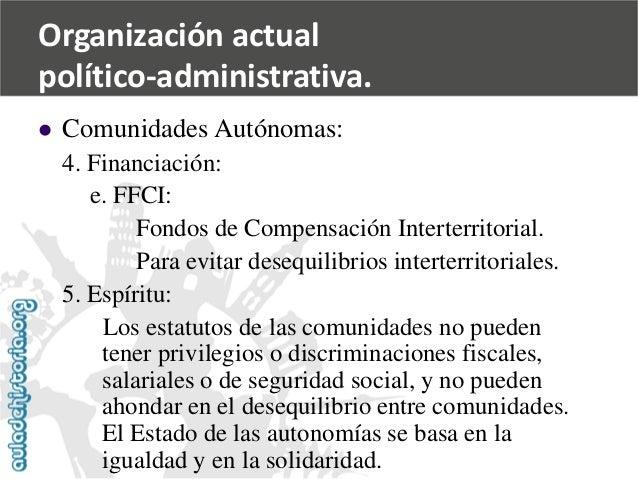   Comunidades Autónomas:  4. Financiación:  e. FFCI:  Fondos de Compensación Interterritorial.  Para evitar desequilibrio...