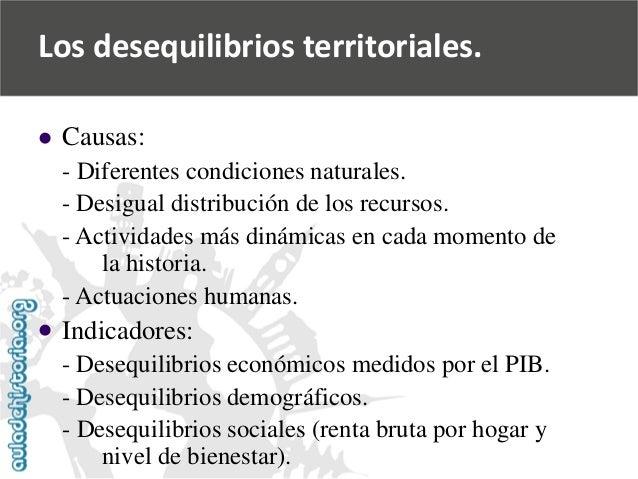     Causas:  -Diferentes condiciones naturales.  -Desigual distribución de los recursos.  -Actividades más dinámicas en ...