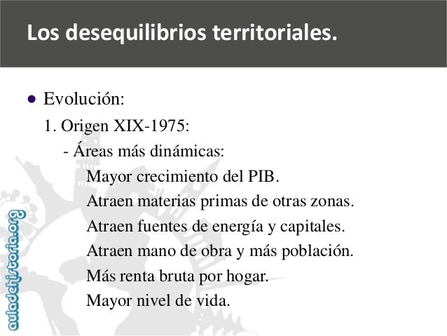   Evolución:  1. Origen XIX-1975:  -Áreas más dinámicas:  Mayor crecimiento del PIB.  Atraen materias primas de otras zon...