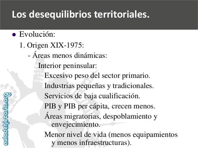   Evolución:  1. Origen XIX-1975:  -Áreas menos dinámicas:  Interior peninsular:  Excesivo peso del sector primario.  Ind...