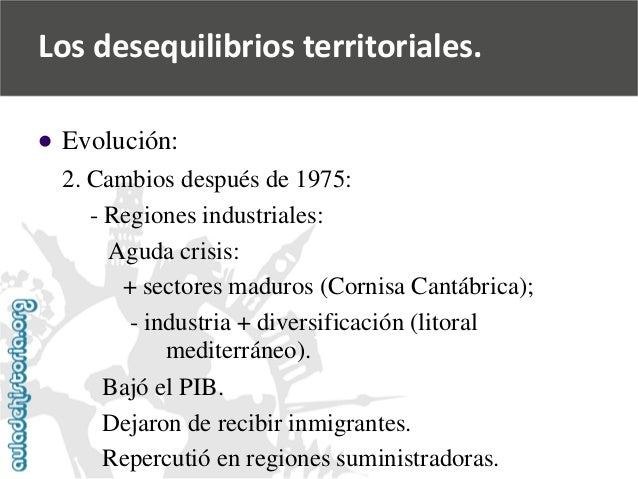   Evolución:  2. Cambios después de 1975:  -Regiones industriales:  Aguda crisis:  + sectores maduros (Cornisa Cantábrica...