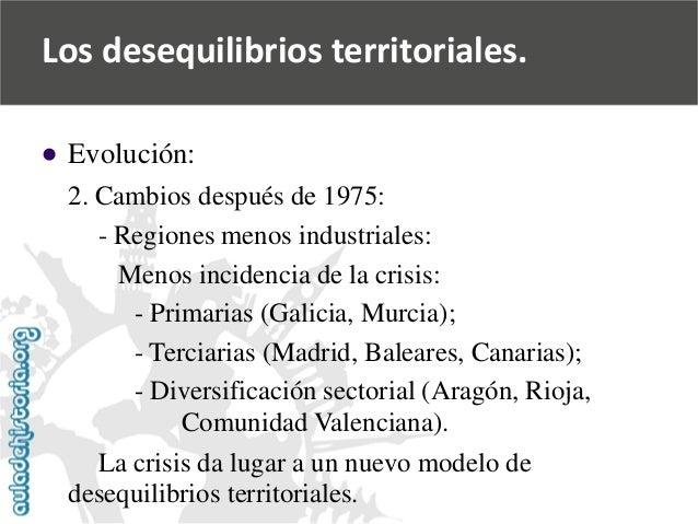   Evolución:  2. Cambios después de 1975:  -Regiones menos industriales:  Menos incidencia de la crisis:  -Primarias (Gal...