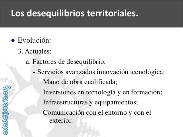   Evolución:  3. Actuales:  a. Factores de desequilibrio:  -Servicios avanzados innovación tecnológica:  Mano de obra cua...