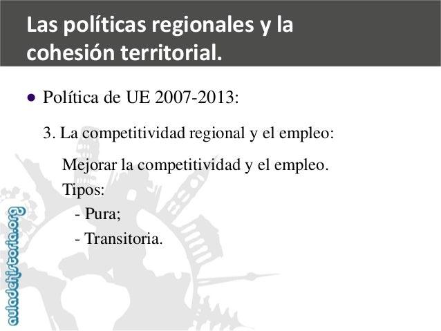   Política de UE 2007-2013:  3. La competitividad regional y el empleo:  Mejorar la competitividad y el empleo.  Tipos:  ...