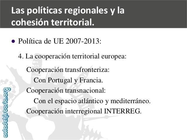   Política de UE 2007-2013:  4. La cooperación territorial europea:  Cooperación transfronteriza:  Con Portugal y Francia...