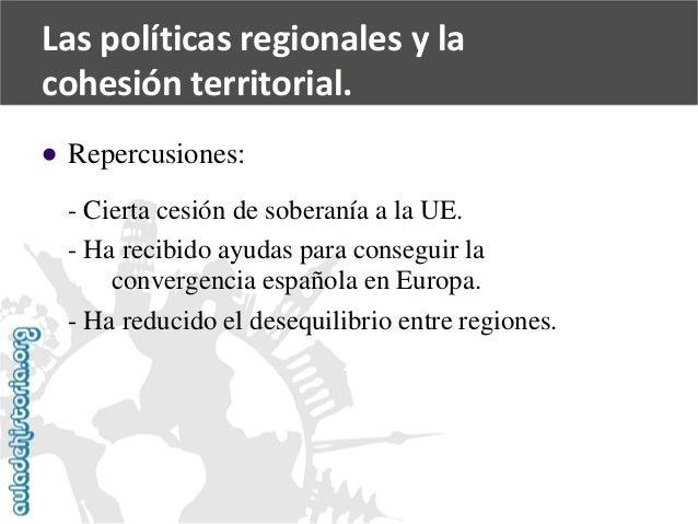   Repercusiones:  -Cierta cesión de soberanía a la UE.  -Ha recibido ayudas para conseguir la  convergencia española en E...