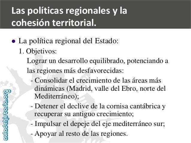   La política regional del Estado:  1. Objetivos:  Lograr un desarrollo equilibrado, potenciando a  las regiones más desf...