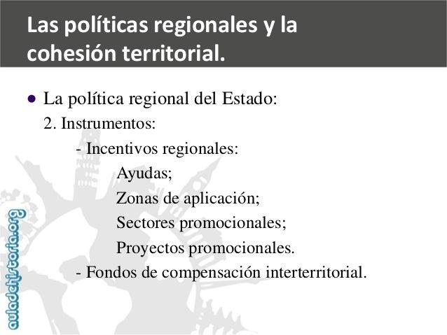   La política regional del Estado:  2. Instrumentos:  -Incentivos regionales:  Ayudas;  Zonas de aplicación;  Sectores pr...