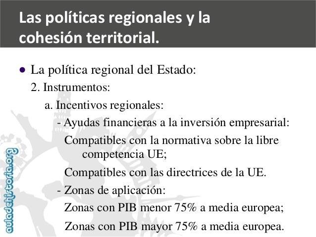   La política regional del Estado:  2. Instrumentos:  a. Incentivos regionales:  -Ayudas financieras a la inversión empre...