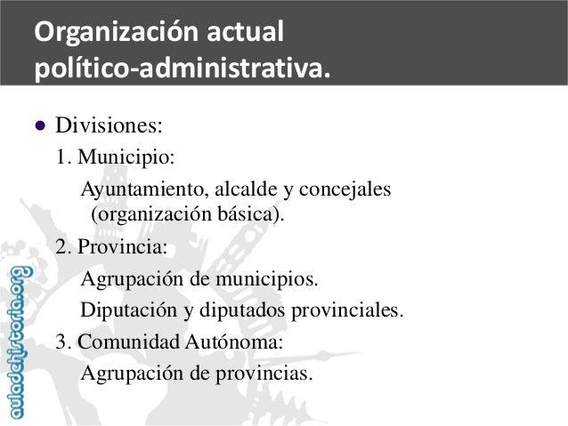 Organización actual  político-administrativa.    Divisiones:  1. Municipio:  Ayuntamiento, alcalde y concejales  (organiz...