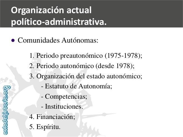   Comunidades Autónomas:  1. Periodo preautonómico (1975-1978);  2. Periodo autonómico (desde 1978);  3. Organización del...