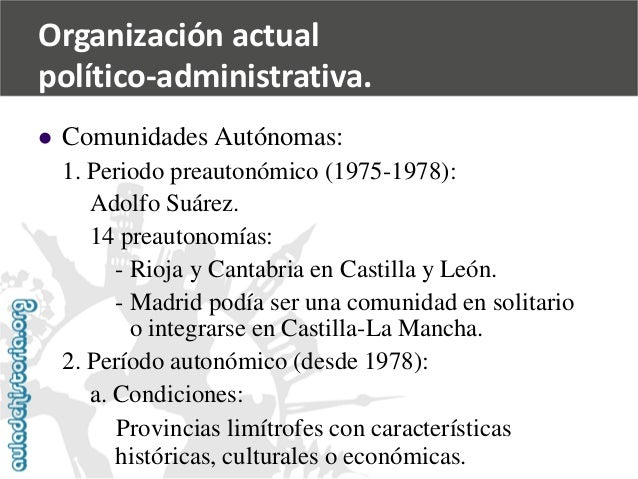   Comunidades Autónomas:  1. Periodo preautonómico (1975-1978):  Adolfo Suárez.  14 preautonomías:  -Rioja y Cantabria en...