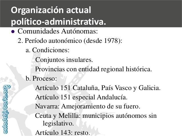   Comunidades Autónomas:  2. Período autonómico (desde 1978):  a. Condiciones:  Conjuntos insulares.  Provincias con enti...