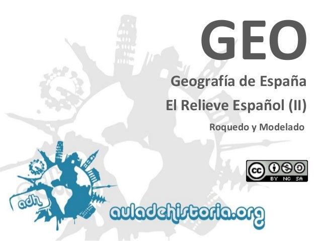 Geografía de España  Roquedo y Modelado  GEO  El Relieve Español (II)