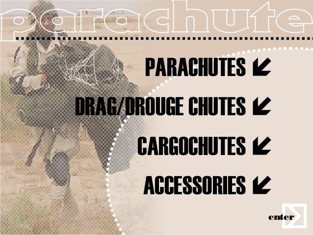 PARACHUTES DRAG/DROUGE CHUTES       CARGOCHUTES       ACCESSORIES                    enter
