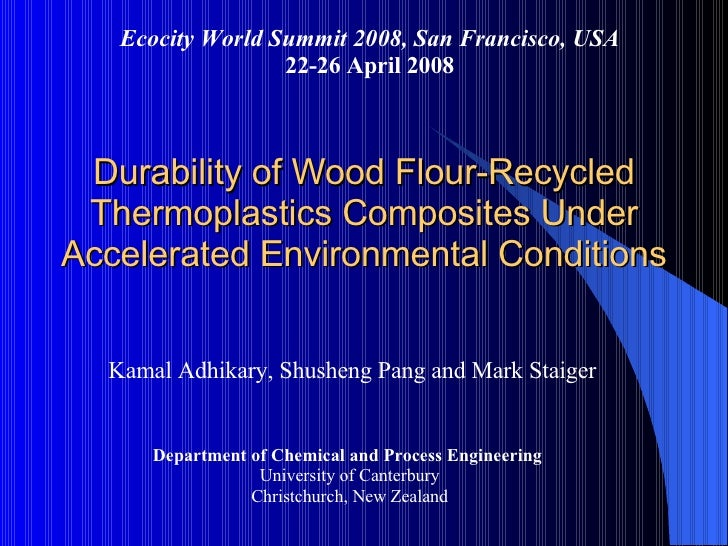Durability of Wood Flour-Recycled Thermoplastics Composites Under Accelerated Environmental Conditions <ul><li>Kamal Adhik...