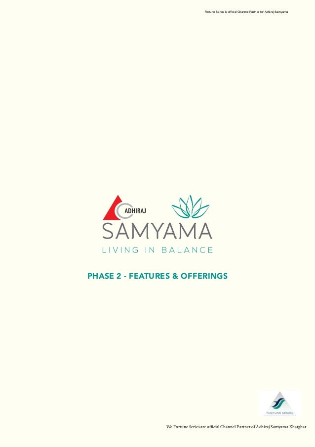 PHASE 2 - FEATURES & OFFERINGS Fortune Series is official Channel Partner for Adhiraj Samyama We Fortune Series are offici...