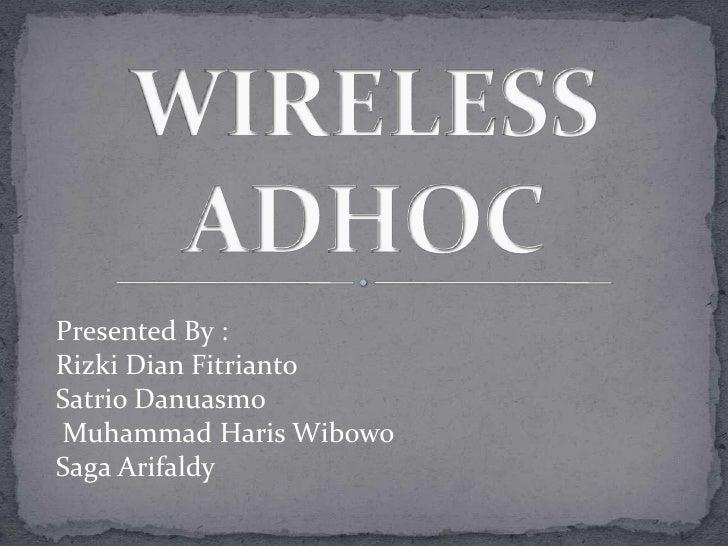 WIRELESS ADHOC <br />Presented By :<br />Rizki Dian Fitrianto<br />SatrioDanuasmo<br /> Muhammad HarisWibowo<br />Saga Ari...