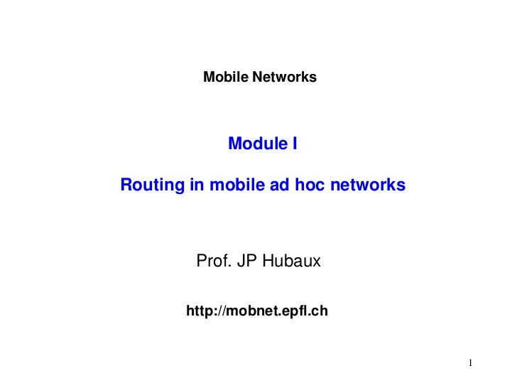 Mobile Networks             Module IRouting in mobile ad hoc networks        Prof. JP Hubaux       http://mobnet.epfl.ch  ...