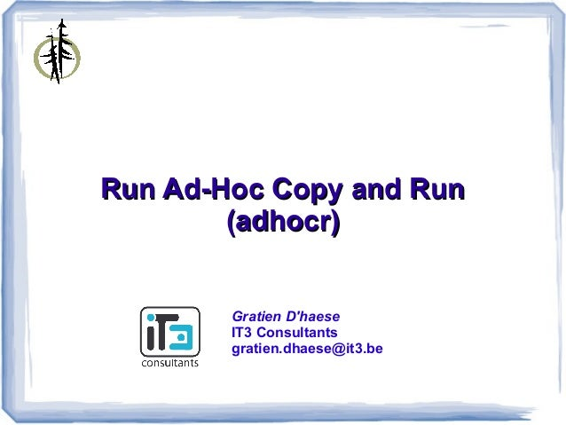 Run Ad-Hoc Copy and Run        (adhocr)        Gratien Dhaese        IT3 Consultants        gratien.dhaese@it3.be