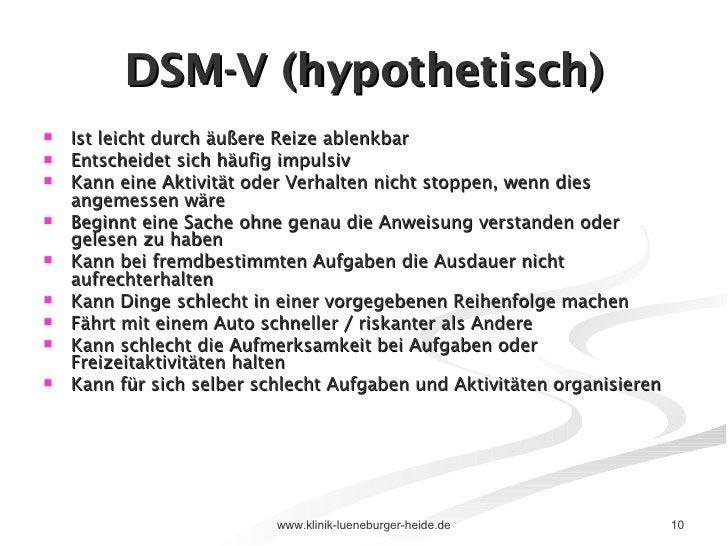 DSM-V (hypothetisch) <ul><li>Ist leicht durch äußere Reize ablenkbar </li></ul><ul><li>Entscheidet sich häufig impulsiv </...