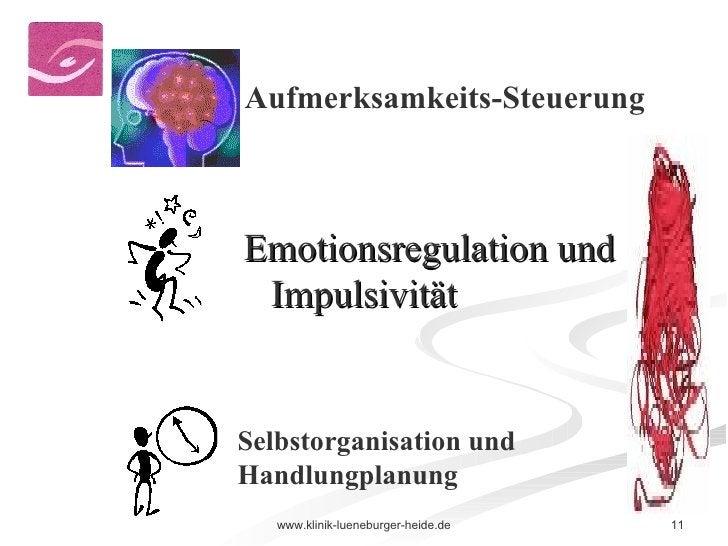 <ul><li>Emotionsregulation und Impulsivität </li></ul>Aufmerksamkeits-Steuerung Selbstorganisation und Handlungplanung