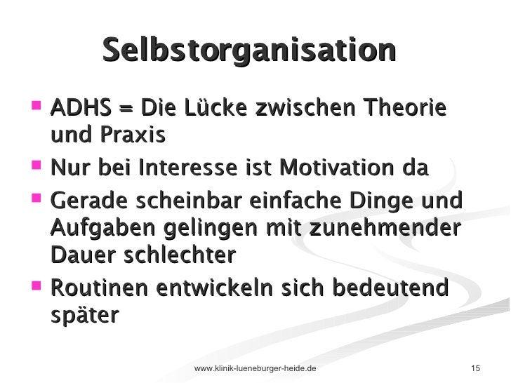 Selbstorganisation <ul><li>ADHS = Die Lücke zwischen Theorie und Praxis  </li></ul><ul><li>Nur bei Interesse ist Motivatio...