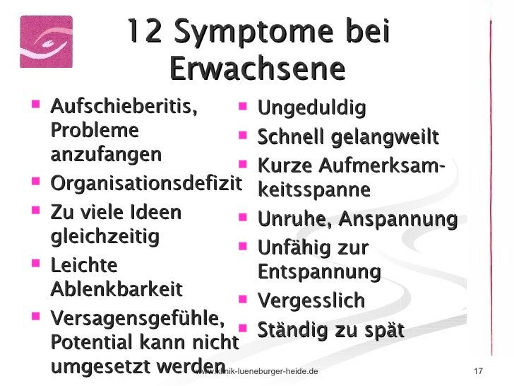 12 Symptome bei Erwachsene <ul><li>Aufschieberitis, Probleme anzufangen </li></ul><ul><li>Organisationsdefizit </li></ul><...