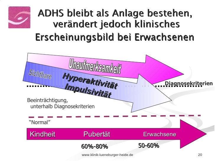 ADHS bleibt als Anlage bestehen,  verändert jedoch klinisches Erscheinungsbild bei Erwachsenen   Unaufmerksamkeit Kindheit...