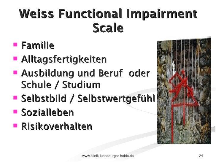 Weiss Functional Impairment Scale <ul><li>Familie </li></ul><ul><li>Alltagsfertigkeiten  </li></ul><ul><li>Ausbildung und ...