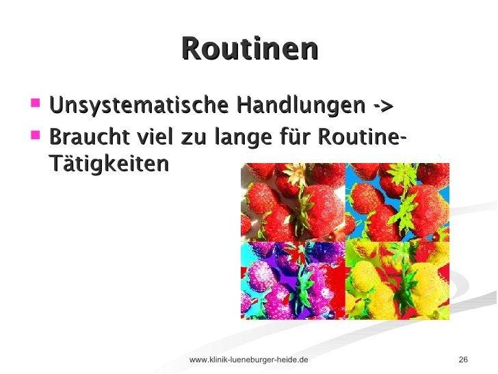 Routinen <ul><li>Unsystematische Handlungen -> </li></ul><ul><li>Braucht viel zu lange für Routine- Tätigkeiten </li></ul>