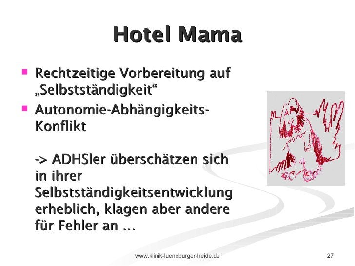 """Hotel Mama <ul><li>Rechtzeitige Vorbereitung auf """"Selbstständigkeit"""" </li></ul><ul><li>Autonomie-Abhängigkeits-Konflikt ->..."""