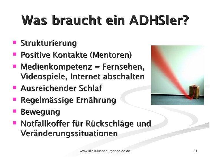 Was braucht ein ADHSler? <ul><li>Strukturierung </li></ul><ul><li>Positive Kontakte (Mentoren) </li></ul><ul><li>Medienkom...