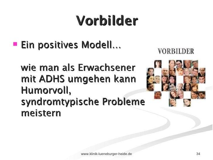 Vorbilder <ul><li>Ein positives Modell… wie man als Erwachsener mit ADHS umgehen kann Humorvoll, syndromtypische Probleme ...