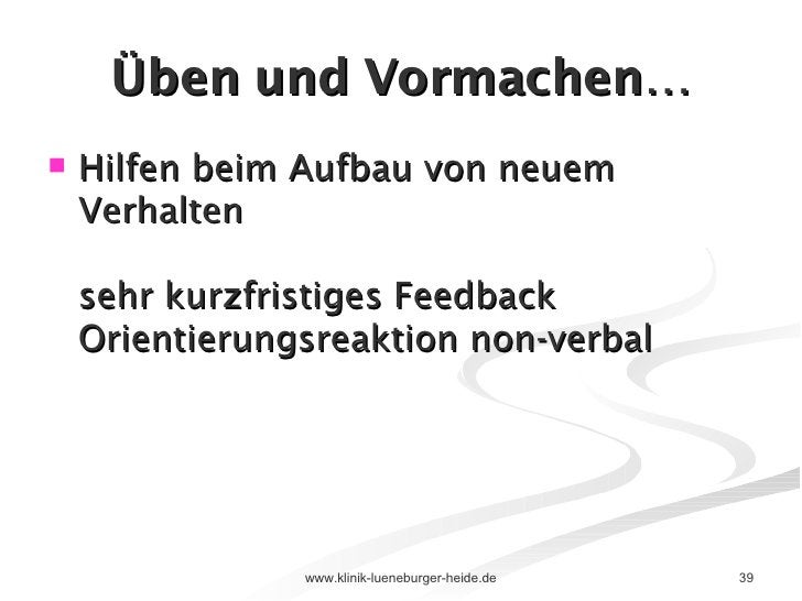 Üben und Vormachen… <ul><li>Hilfen beim Aufbau von neuem Verhalten sehr kurzfristiges Feedback Orientierungsreaktion non-v...