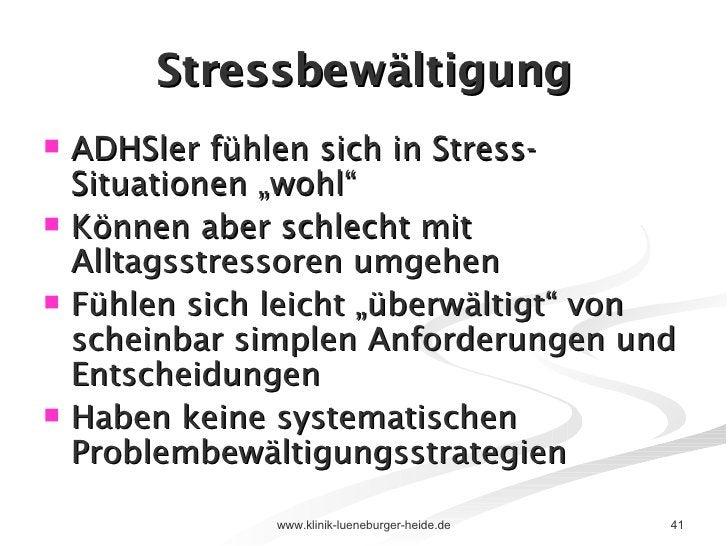 """Stressbewältigung <ul><li>ADHSler fühlen sich in Stress-Situationen """"wohl""""  </li></ul><ul><li>Können aber schlecht mit All..."""