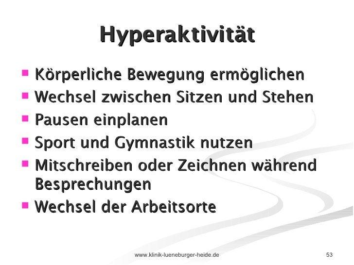 Hyperaktivität <ul><li>Körperliche Bewegung ermöglichen </li></ul><ul><li>Wechsel zwischen Sitzen und Stehen </li></ul><ul...