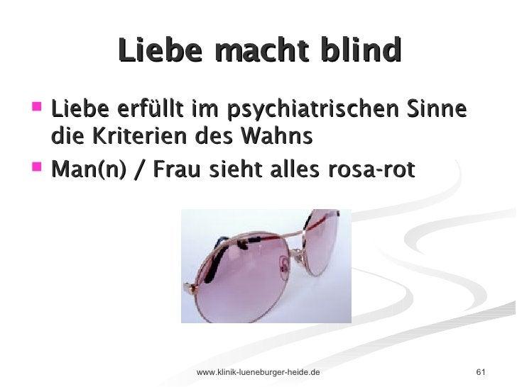 Liebe macht blind <ul><li>Liebe erfüllt im psychiatrischen Sinne die Kriterien des Wahns </li></ul><ul><li>Man(n) / Frau s...