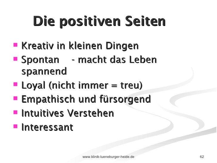 Die positiven Seiten <ul><li>Kreativ in kleinen Dingen </li></ul><ul><li>Spontan  - macht das Leben spannend </li></ul><ul...