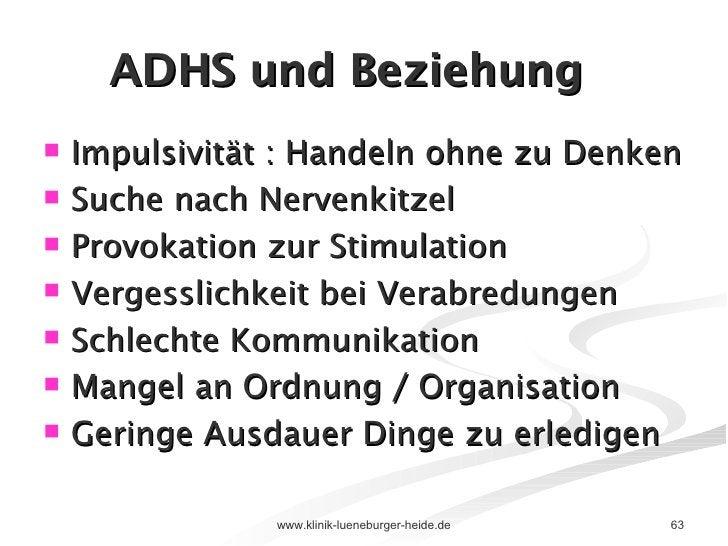 ADHS und Beziehung <ul><li>Impulsivität : Handeln ohne zu Denken </li></ul><ul><li>Suche nach Nervenkitzel </li></ul><ul><...