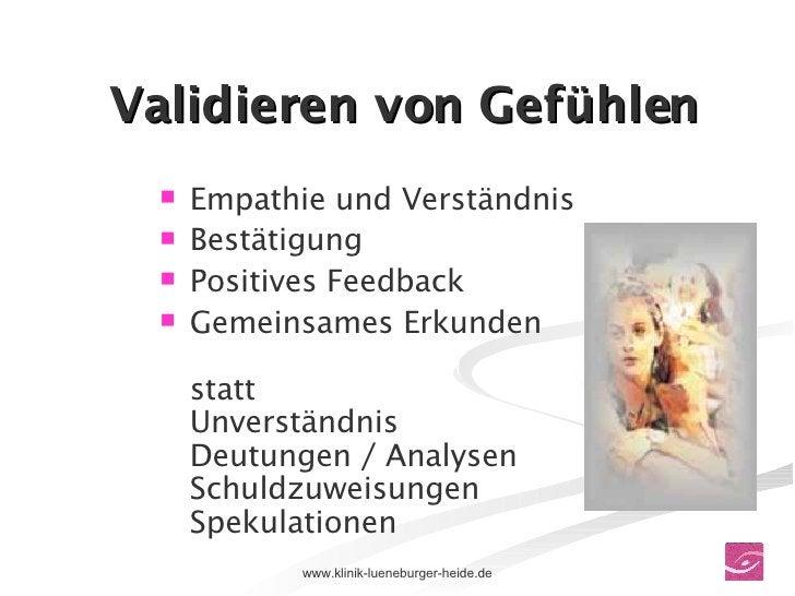 Validieren von Gefühlen <ul><li>Empathie und Verständnis </li></ul><ul><li>Bestätigung  </li></ul><ul><li>Positives Feedba...