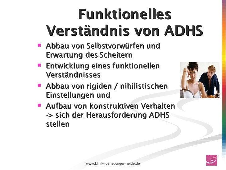Funktionelles Verständnis von ADHS <ul><li>Abbau von Selbstvorwürfen und Erwartung des Scheitern  </li></ul><ul><li>Entwic...