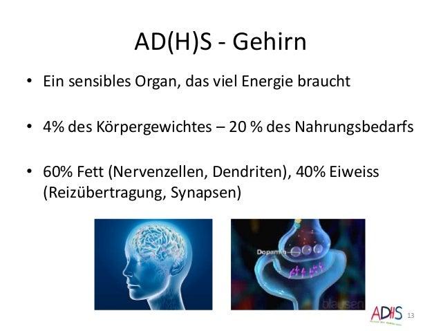 AD(H)S - Gehirn • Ein sensibles Organ, das viel Energie braucht • 4% des Körpergewichtes – 20 % des Nahrungsbedarfs • 60% ...